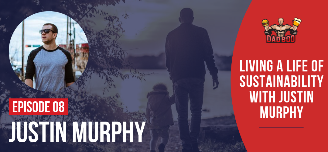 EP 08 – Living a Life of Sustainability with Justin Murphy