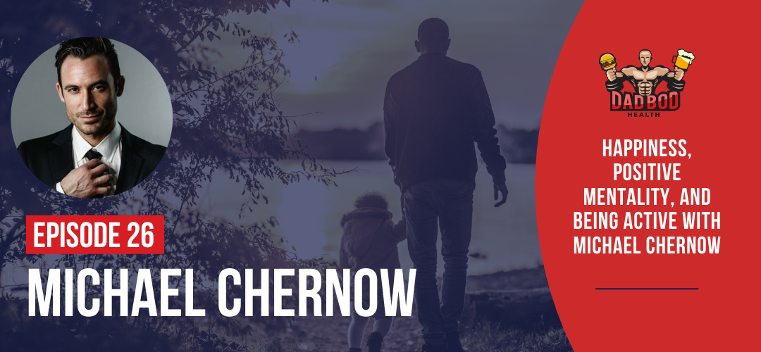 EP 26 – Happiness, Positive Mentality and Being Active with Michael Chernow