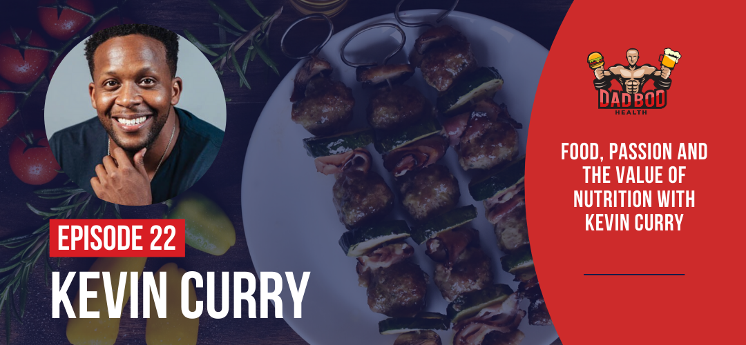 EP 22 – Food, Passion and the Value of Nutrition with Kevin Curry