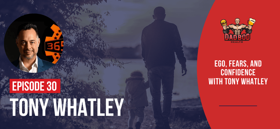 EP 30 – Ego, Fears, and Confidence with Tony Whatley