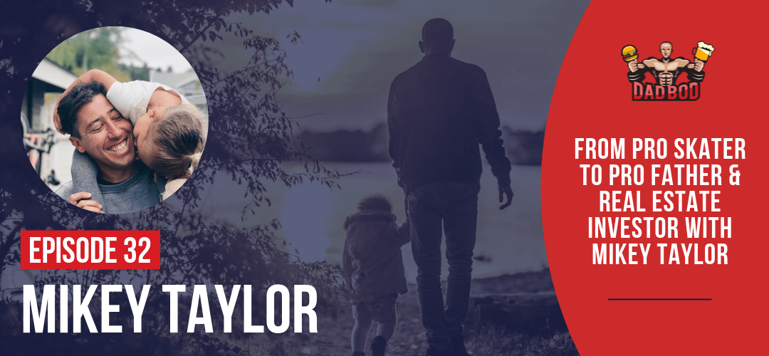 EP 32 – From Pro Skater to Pro Father & Real Estate Investor with Mikey Taylor