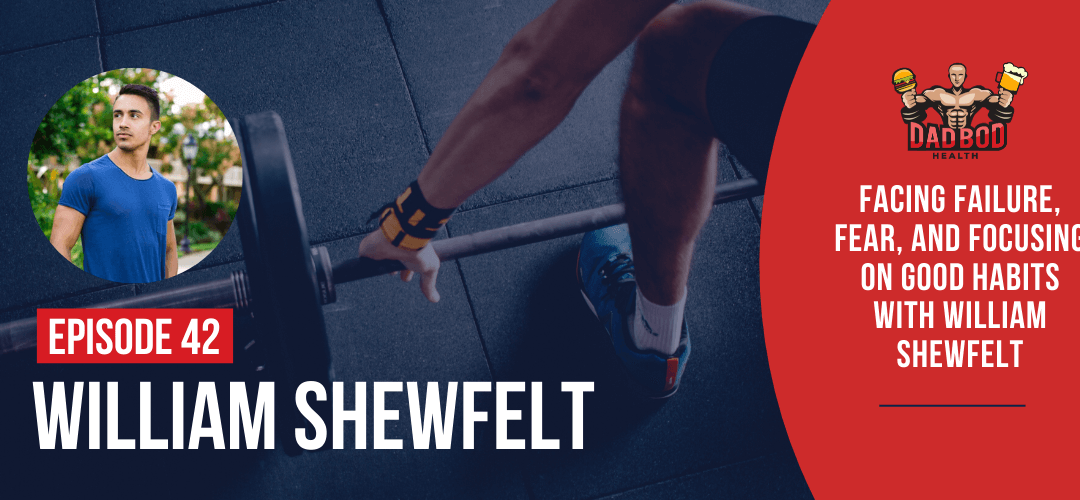 EP 42 – Failure, Fear and Focusing on Good Habits with William Shewfelt