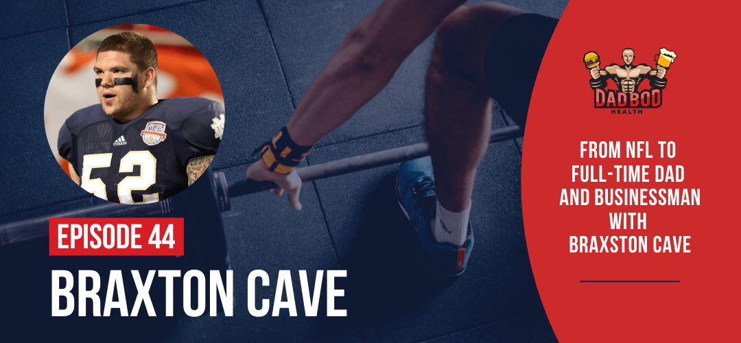 EP 44 – From NFL to Full-Time Dad and Businessman with Braxston Cave